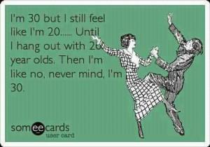 30 but feel like 20
